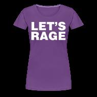 T-Shirts ~ Women's Premium T-Shirt ~ Let's Rage Shirt