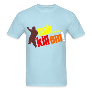 Ooh Kill Em! - Men's T-Shirt