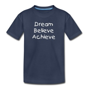 Dream Believe Achieve Toddler T-shirt - Toddler Premium T-Shirt
