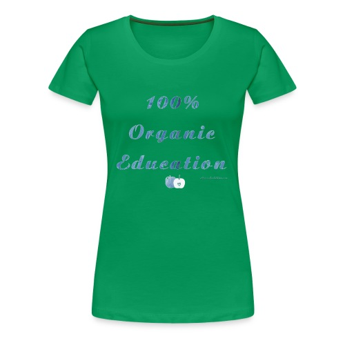 Organic Education - Women's Premium T-Shirt