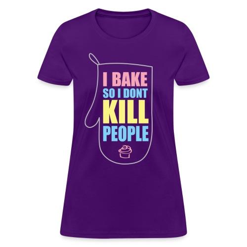 I BAKE SO I DON'T KILL PEOPLE  [Women's V-Neck T-Shirt] - Women's T-Shirt