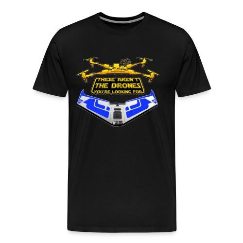 Not the Drones you're looking for! - Men's Premium T-Shirt