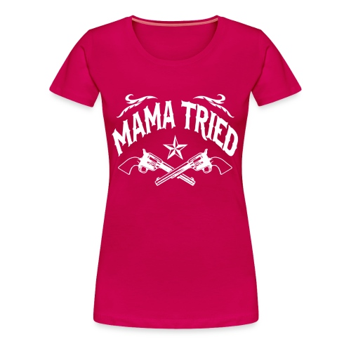Mama Tried (PREMIUM) - Women's Premium T-Shirt