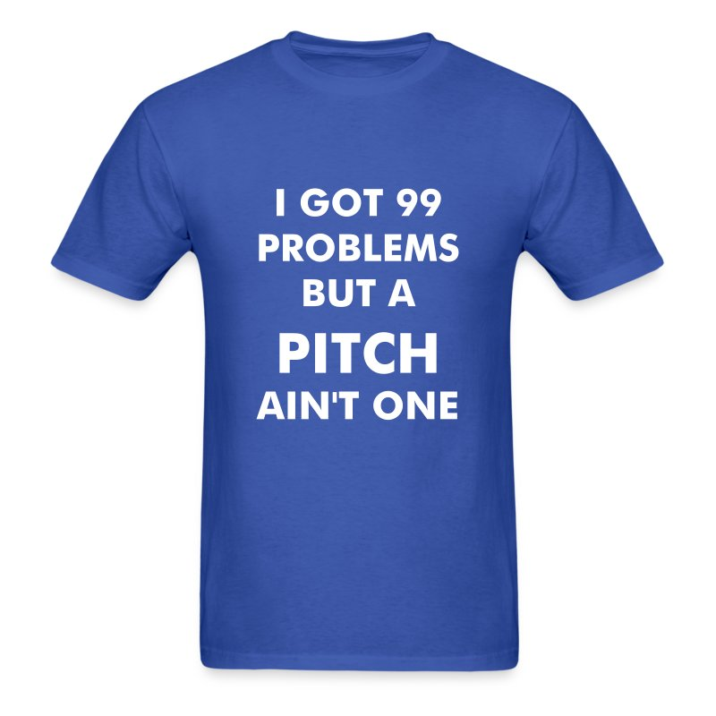 99 problems but a pitch ain't one - Men's T-Shirt