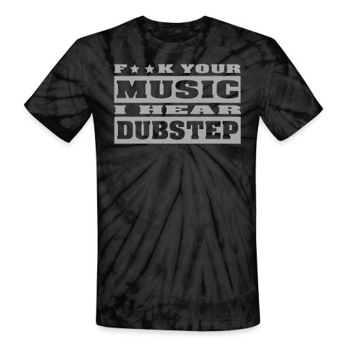 F**K your music i hear dubstep - Unisex Tie Dye T-Shirt