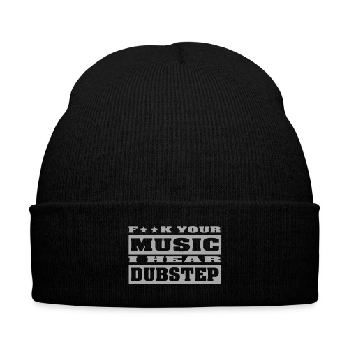 F**K your music i hear dubstep - Knit Cap with Cuff Print