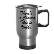 Mugs & Drinkware ~ Travel Mug ~ Vodka Chance