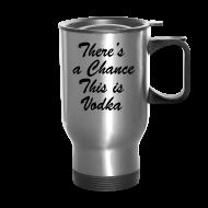 Mugs & Drinkware ~ Travel Mug ~ Vodka Chance