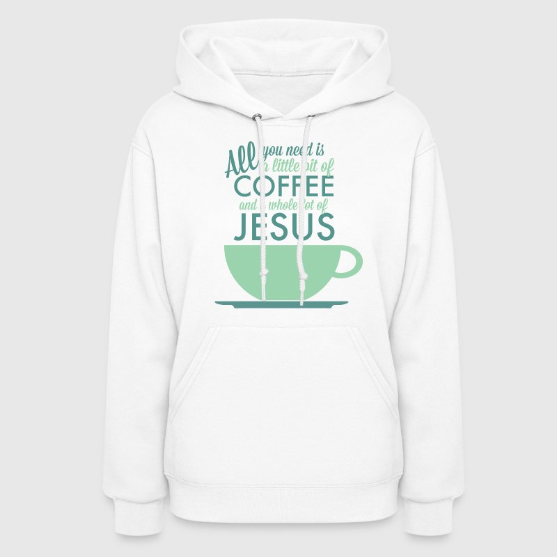 All you need is Coffee and Jesus Hoodie - Women's Hoodie