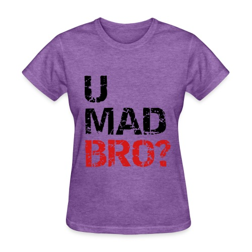 you mad? - Women's T-Shirt