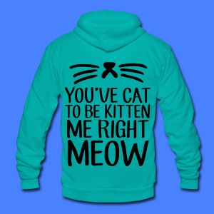 You've Cat To Be Kitten Me Right Meow Zip Hoodies & Jackets - Unisex Fleece Zip Hoodie by American Apparel