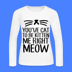You've Cat To Be Kitten Me Right Meow Long Sleeve Shirts - Women's Long Sleeve Jersey T-Shirt