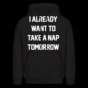 I Already Want To Take A Nap Tomorrow Hoodies