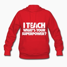 I Teach What's Your Superpower? Hoodies