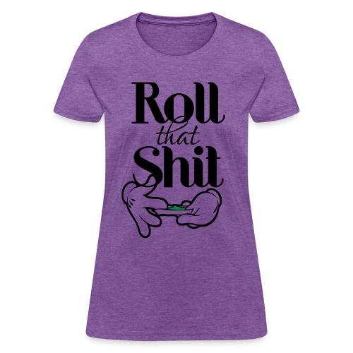 Roll That Shit Tee - Women's T-Shirt