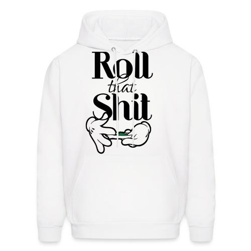 Roll That Shit Hoodie - Men's Hoodie