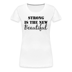 Strong Is The New Beautiful - Women's Premium T-Shirt