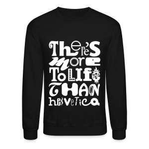 There's More To Life Than Helvetica Crewneck - Crewneck Sweatshirt