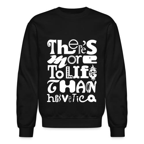 There's More To Life Than Helvetica Crewneck - Crewneck Sweatshirt