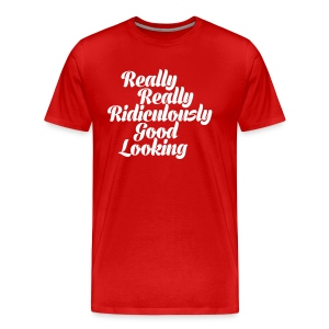 Ridiculously Good Looking - Men's Premium T-Shirt