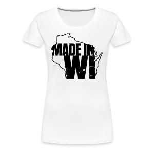 Made in WI - Women's Premium T-Shirt