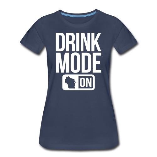 Drink Mode - Women's Premium T-Shirt