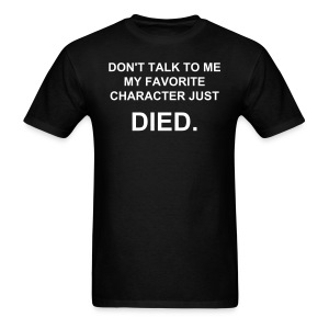 My favorite character died shirt - Men's T-Shirt
