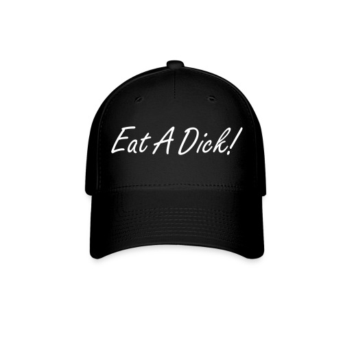 Eat A Dick Fitted Hat! - Baseball Cap