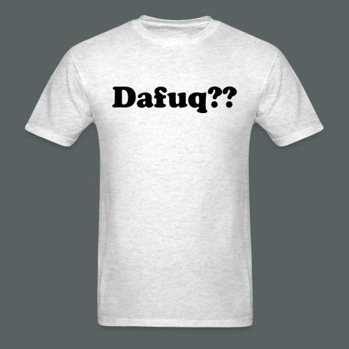 Dafuq - Men's T-Shirt