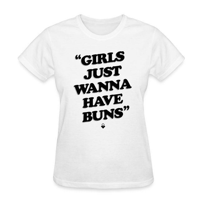 Girls Just Wanna Have Buns - Womens