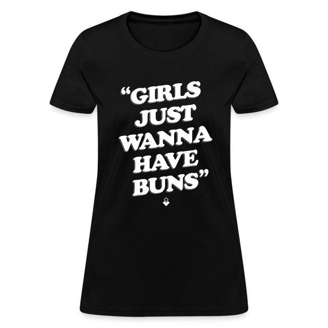 Girls Just Wanna Have Buns - Womens