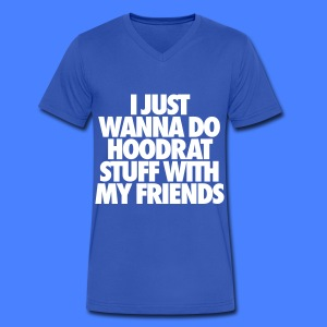 I Just Wanna Do Hoodrat Stuff With My Friends T-Shirts - Men's V-Neck T-Shirt by Canvas