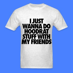 I Just Wanna Do Hoodrat Stuff With My Friends T-Shirts - Men's T-Shirt