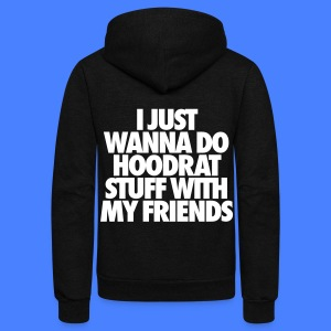 Unisex Fleece Zip Hoodie by American Apparel - I Just Wanna Do Hoodrat Stuff With My Friends,i like to Do Hoodrat Stuff With My Friends,t-shirt,video