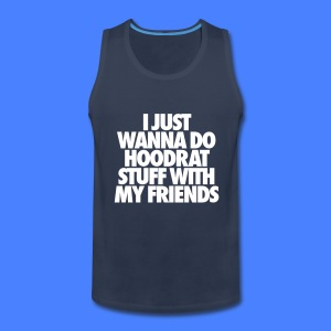 Men's Premium Tank - video,t-shirt,i like to Do Hoodrat Stuff With My Friends,I Just Wanna Do Hoodrat Stuff With My Friends
