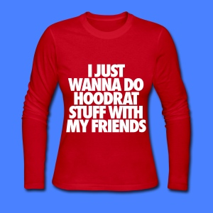 Women's Long Sleeve Jersey T-Shirt - I Just Wanna Do Hoodrat Stuff With My Friends,i like to Do Hoodrat Stuff With My Friends,t-shirt,video
