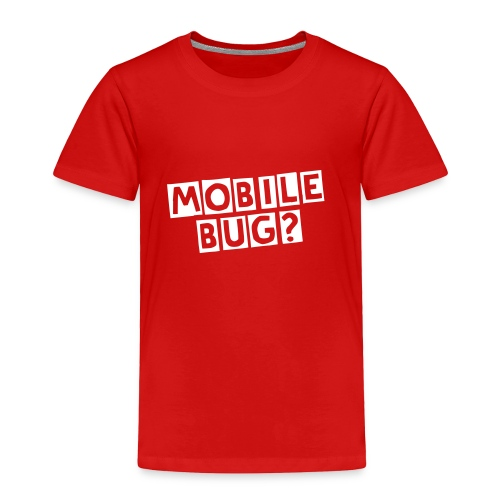 mobile bug? - Toddler Premium T-Shirt