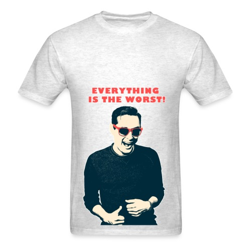 Everything is the Worst! T-Shirt - Men's T-Shirt