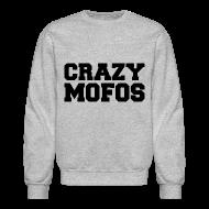 Long Sleeve Shirts ~ Crewneck Sweatshirt ~ Crazy Mofos