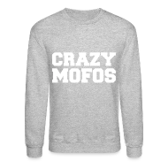 Long Sleeve Shirts ~ Crewneck Sweatshirt ~ Crazy Mofos - White