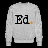 Long Sleeve Shirts ~ Crewneck Sweatshirt ~ Ed.