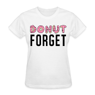 T-Shirts ~ Women's T-Shirt ~ Donut Forget T-Shirt