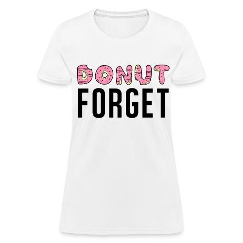 Donut Forget T-Shirt - Women's T-Shirt