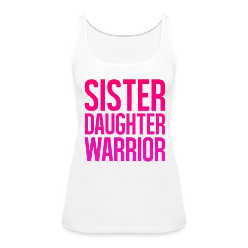 Sister, Daughter, Warrior Tank Top - Women's Premium Tank Top