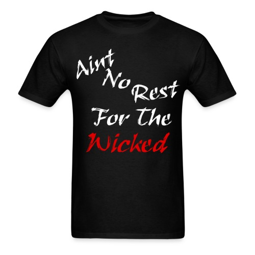 Aint no rest for the wicked Mens t shirt-Black - Men's T-Shirt