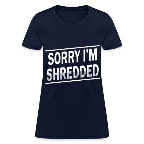 Sorry I'm Shredded Women's T Shirt - Women's T-Shirt