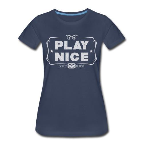 Play Nice -Women's - Women's Premium T-Shirt