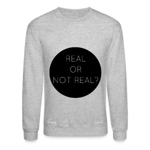 Real or Not Real - Crewneck Sweatshirt