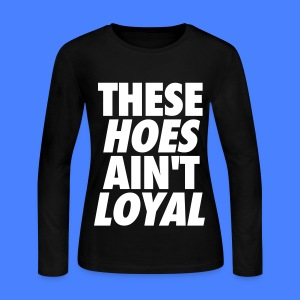 These Hoes Ain't Loyal Long Sleeve Shirts - Women's Long Sleeve Jersey T-Shirt