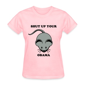 Shut up your mouse Obama - Women's T-Shirt